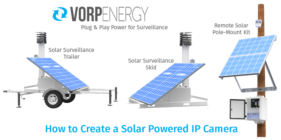 How to Create a Solar Powered IP Camera - Vorp Energy Solar Surveillance Power Solutions